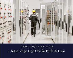Chứng Nhận Hợp Chuẩn Thiết Bị Điện – Công Ty Chứng Nhận ICB
