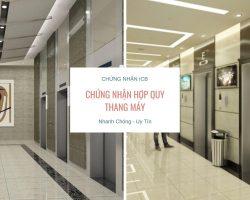 Chứng Nhận Hợp Quy Thang Máy – Chứng Nhận ICB