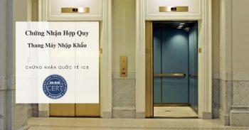 Chứng Nhận Hợp Quy Thang Máy Nhập Khẩu – Chứng Nhận Quốc Tế ICB